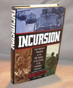 Incursion: From America's Chokehold on the NVA Lifelines to the Sacking of the Cambodian...