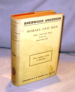 Horses and Men. Tales, Long and Short, from Our American Life. Sherwood Anderson