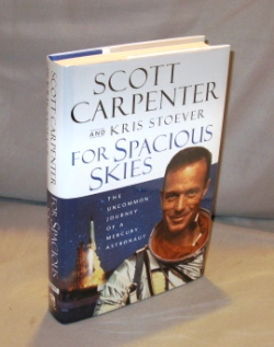For Spacious Skies: The Uncommon Journey of a Mercury Astronaut. Astronaut Memoir Signed, Scott...