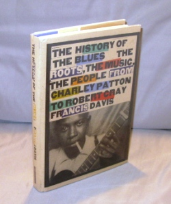 The History of the Blues: The Roots, The Music, The People from Charley Patton to Robert Cray....