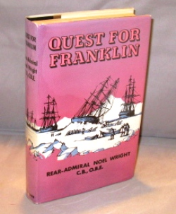 Quest For Franklin. Arctic Exploration, C. B. Wright, Rear Admiral Noel, O. B. E
