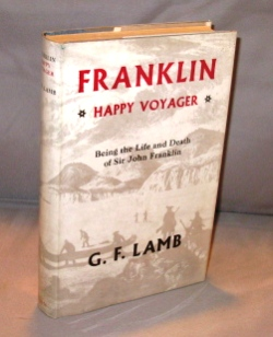 Franklin: Happy Voyager. Being the Life and Death of Sir John Franklin. Arctic Exploration, G....