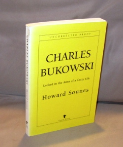 Charles Bukowski: Locked in the Arms of a Crazy Life. Charles Bukowski, Howard Sounes