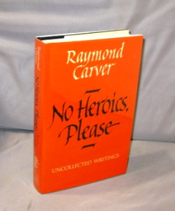 No Heroics, Please: Uncollected Writings. Raymond Carver