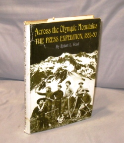 Across the Olympic Mountains. The Press Expedition, 1889-1990. Northwest Exploration, Robert L....