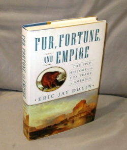 Fur, Fortune, and Empire. The Epic History of the Fur Trade in America. American Fur Trade, Eric...