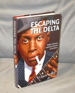Escaping the Delta: Robert Johnson and the Invention of the Blues. Blue Music, Elijah Wald