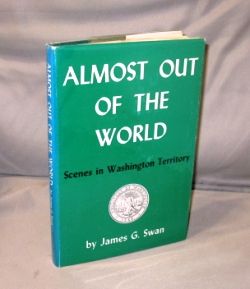 Almost Out of the World. Scenes in Washington Territory: The Strait of Juan de Fuca, 1859-61....