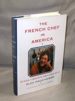 The French Chef in America. Julia Child's Second Act. Food Writing, Alex Prud'homme