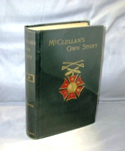 McClellan's Own Story. The War for the Union. Civil War Memoir, George B. McClellan