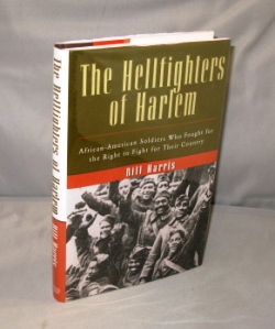 The Hellfighters of Harlem: African-American Soldiers Who Fought for the Right to Fight for Their...