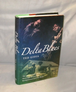Delta Blues: The Life and Times of the Mississippi Masters Who Revolutionized American Music....