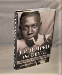 Up Jumped the Devil: The Real Life of Robert Johnson. Blues Biography, Bruce Conforth, Gayle Dean...