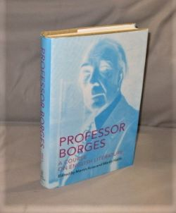 Professor Borges: A Course on English Literature. Edited by Martin Arias and Martin Hadis. Jorge...
