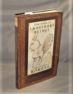 The Book of Imaginary Beings. Translated by Andrew Hurley with Illustrations by Peter Sis. Jorge...
