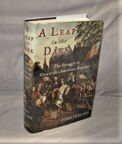 A Leap in the Dark: The Struggle to Create the American Republic. American Revolution, John Ferling