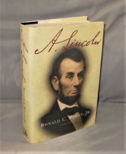 A. Lincoln: A Biography. Lincoln Biography, Ronald C. White Jr