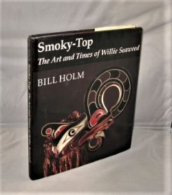 Smoky-Top: The Art and Times of Willie Seaweed. Northwest Indian Art, Bill Holm